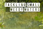 Tackling small weedy waters...